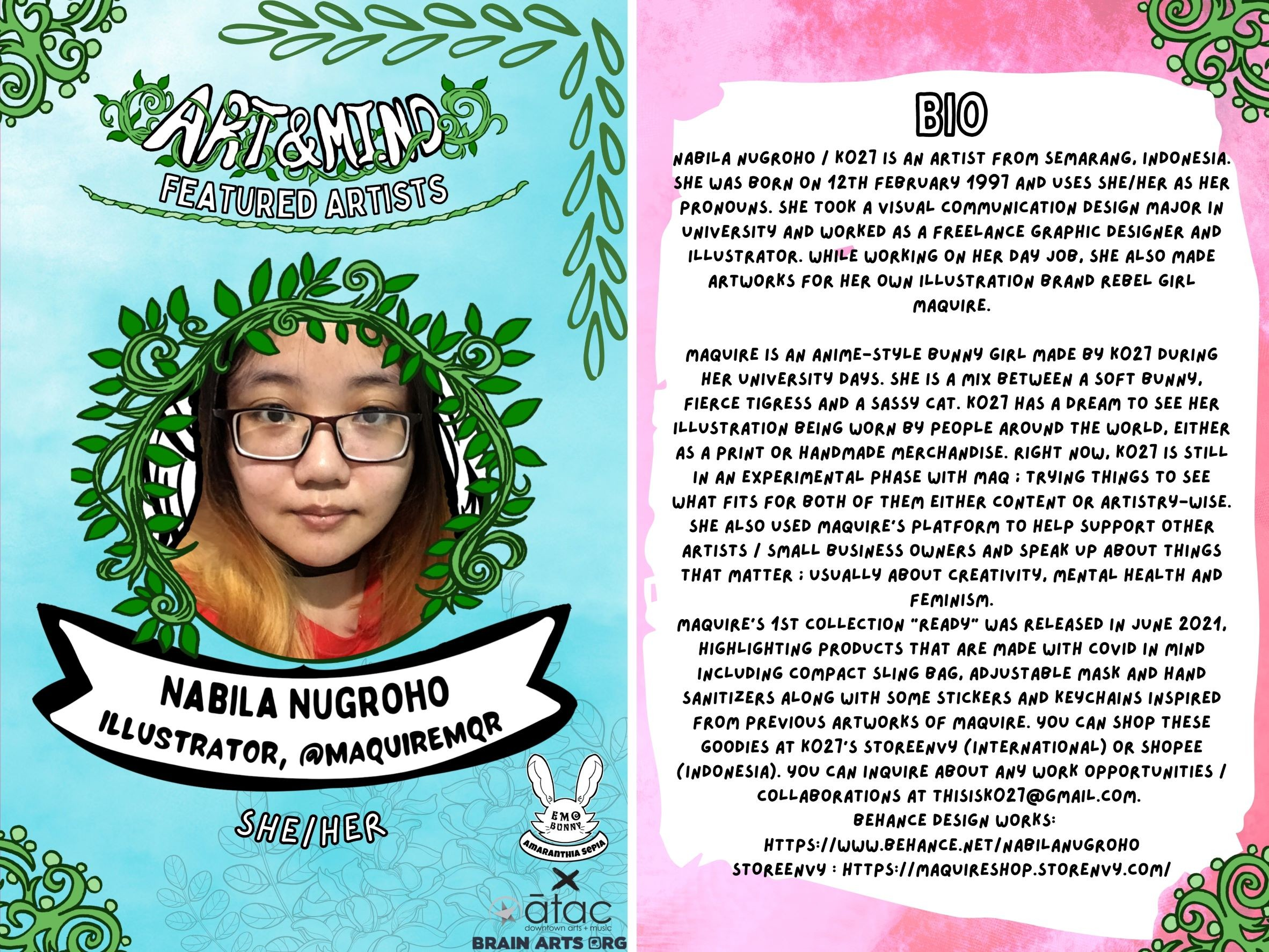 """Featured Artist: Nabila Nugroho / K027 is an artist from Semarang, Indonesia. She was born on 12th February 1997 and uses she/her as her pronouns. She took a Visual Communication Design major in university and worked as a freelance graphic designer and illustrator. While working on her day job, she also made artworks for her own illustration brand Rebel Girl Maquire.   Maquire is an anime-style bunny girl made by K027 during her university days. She is a mix between a soft bunny, fierce tigress and a sassy cat. K027 has a dream to see her illustration being worn by people around the world, either as a print or handmade merchandise. Right now, K027 is still in an experimental phase with Maq ; trying things to see what fits for both of them either content or artistry-wise. She also used Maquire's platform to help support other artists / small business owners and speak up about things that matter ; usually about creativity, mental health and feminism. Maquire's 1st collection """"Ready"""" was released in June 2021, highlighting products that are made with Covid in mind including compact sling bag, adjustable mask and hand sanitizers along with some stickers and keychains inspired from previous artworks of Maquire. You can shop these goodies at K027's Storeenvy (international) or Shopee (Indonesia). You can inquire about any work opportunities / collaborations at thisisk027@gmail.com.   BEHANCE Design Works: https://www.behance.net/nabilanugroho STOREENVY : https://maquireshop.storenvy.com/ @MaquireMQR"""