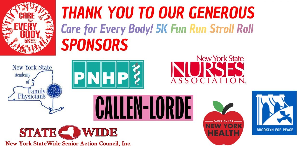 Graphic with white background and bright mutlicolored title reading: Thank you to our generous care for every body 5k fun run, stroll, roll sponsors. Brightly colored logos of sponsoring organizations are shown below the title: Statewide Senior Action Council, NYS Academy of Physicians, PNHP, Callen-Lorde, NY State Nurses Association, Campaign for NY Health and Brooklyn for Peace.