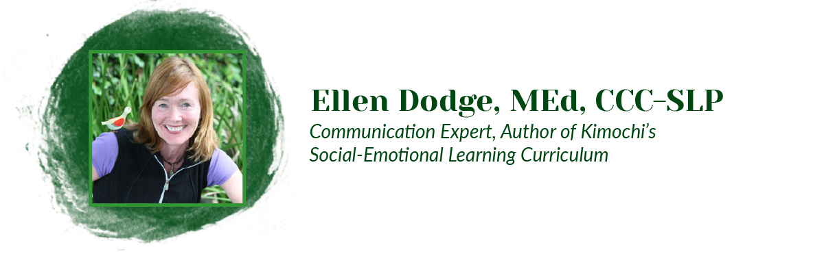 Ellen Dodge, MEd, CCC-SLP, communication expert and author of Kimochi's Social-Emotional Learning Curriculum