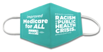 Teal PNHP mask reading Medicare for All on one side and Racism is a public health crisis on the other side in white font.